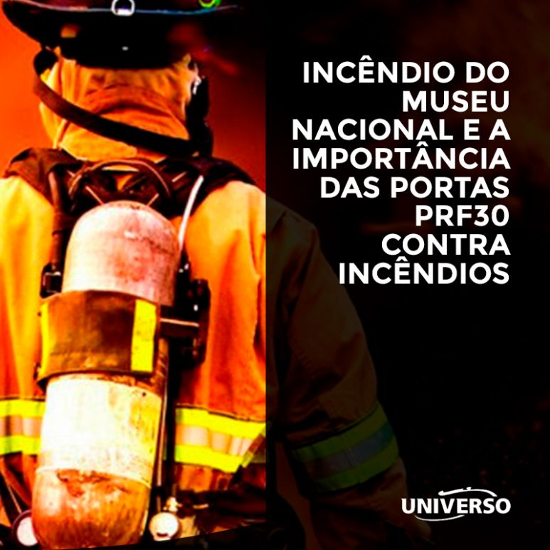 Incêndio do museu nacional e a importância das portas PRF30 contra incêndios